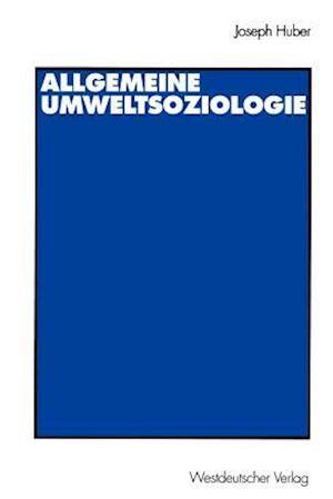 Allgemeine UmweltSoziologie af Joseph Huber