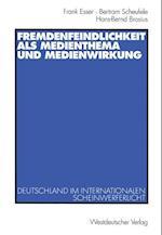 Fremdenfeindlichkeit ALS Medienthema Und Medienwirkung af Bertram Scheufele, Hans-Bernd Brosius, Frank Esser