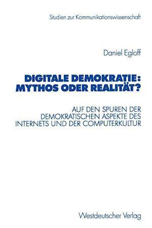 Digitale Demokratie: Mythos oder Realitat? af Daniel Egloff