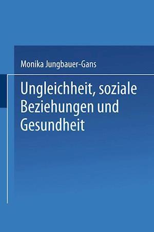 Ungleichheit, Soziale Beziehungen Und Gesundheit af Monika Jungbauer-Gans