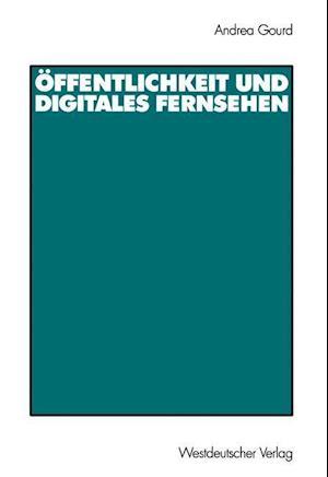 Offentlichkeit und Digitales Fernsehen af Andrea Gourd