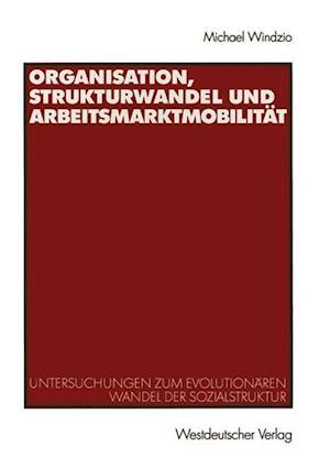 Organisation, Strukturwandel und Arbeitsmarktmobilitat af Michael Windzio