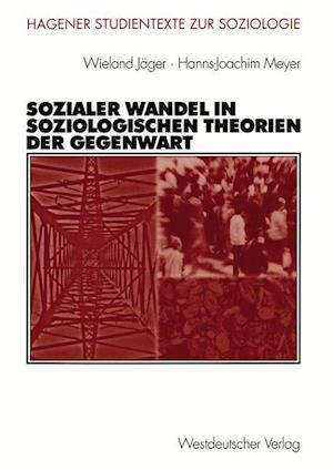 Sozialer Wandel in Soziologischen Theorien der Gegenwart af Wieland Jager