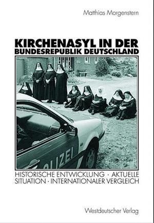 Kirchenasyl in Der Bundesrepublik Deutschland af Matthias Morgenstern