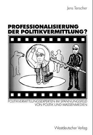 Professionalisierung der Politikvermittlung? af Jens Tenscher
