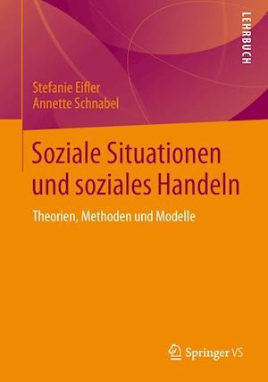 Soziale Situationen Und Soziales Handeln af Stefanie Eifler, Annette Schnabel
