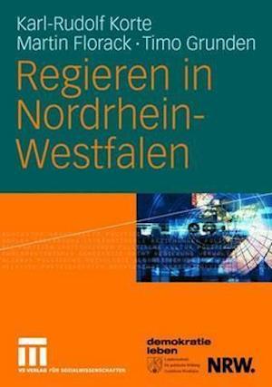 Regieren in Nordrhein-Westfalen af Martin Florack, Timo Grunden, Karl-rudolf Korte