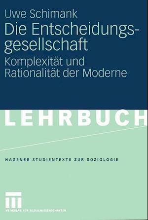 Die Entscheidungsgesellschaft af Uwe Schimank