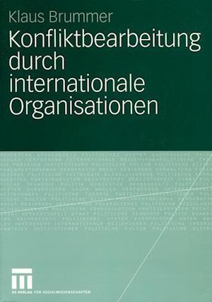 Konfliktbearbeitung durch Internationale Organisationen af Klaus Brummer