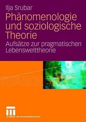 Phanomenologie Und Soziologische Theorie af Ilja Srubar