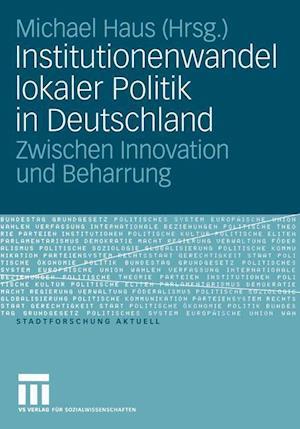 Institutionenwandel Lokaler Politik in Deutschland af Michael Haus