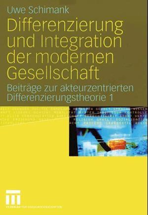Differenzierung und Integration der Modernen Gesellschaft af Uwe Schimank