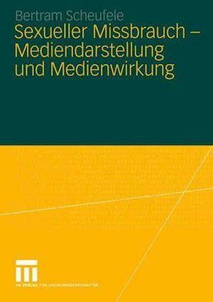 Sexueller Missbrauch - Mediendarstellung und Medienwirkung af Bertram Scheufele