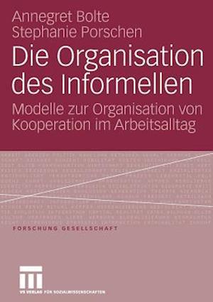 Die Organisation Des Informellen af Stephanie Porschen, Annegret Bolte