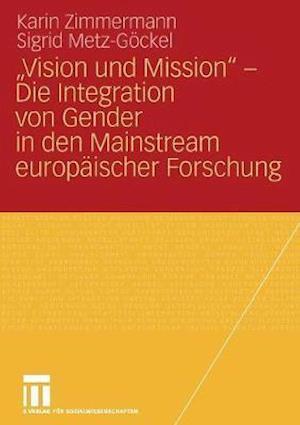 Vision Und Mission - Die Integration Von Gender in Den Mainstream Europaischer Forschung af Karin Zimmermann, Sigrid Metz-gockel, Sigrid Metz-G Ckel