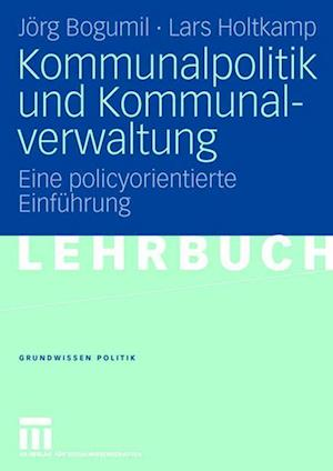 Kommunalpolitik Und Kommunalverwaltung af J. Rg Bogumil, Jorg Bogumil, Lars Holtkamp