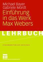 Einfuhrung in Das Werk Max Webers af Gabriele Mordt, Michael Bayer
