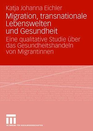 Migration, Transnationale Lebenswelten Und Gesundheit af Katja Johanna Eichler