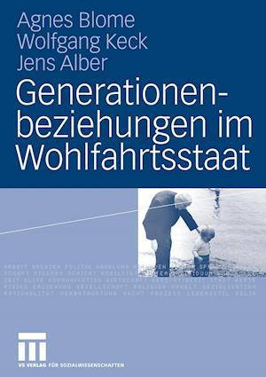 Generationenbeziehungen Im Wohlfahrtsstaat af Agnes Blome, Wolfgang Keck, Jens Alber
