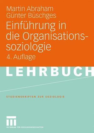 Einfuhrung in Die Organisationssoziologie af Gunter Buschges, Martin Abraham, G. Nter B. Schges