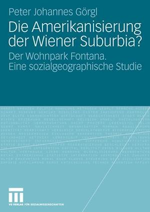 Die Amerikanisierung Der Wiener Suburbia? af Peter Johannes Georgl, Peter Johannes Gorgl