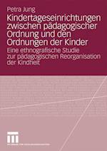 Kindertageseinrichtungen Zwischen Padagogischer Ordnung Und Den Ordnungen Der Kinder af Petra Jung