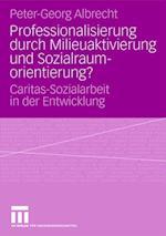 Professionalisierung Durch Milieuaktivierung Und Sozialraumorientierung? af Peter-Georg Albrecht