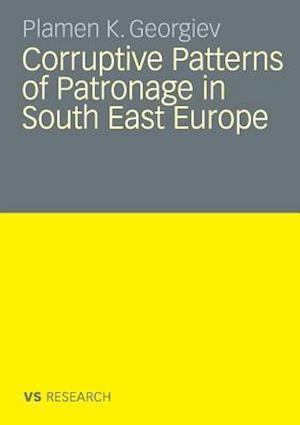 Corruptive Patterns of Patronage in South East Europe af Plamen K. Georgiev