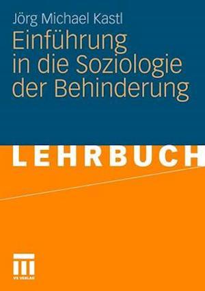 Einfuhrung in Die Soziologie Der Behinderung af J. Rg Michael Kastl, Jorg Michael Kastl