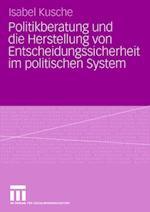Politikberatung Und Die Herstellung Von Entscheidungssicherheit Im Politischen System af Isabel Kusche