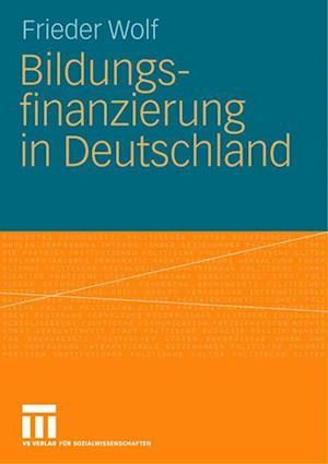 Bildungsfinanzierung in Deutschland af Frieder Wolf, Frieder Wolf, Dr Frieder Wolf Universitat Heidelberg