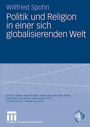 Politik Und Religion in Einer Sich Globalisierenden Welt af Willfried Spohn