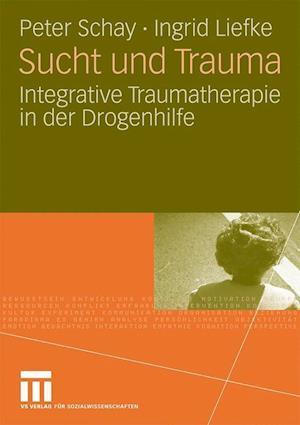 Sucht Und Trauma af Ingrid Liefke, Peter Schay