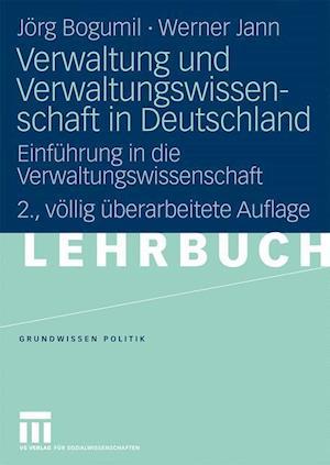 Verwaltung Und Verwaltungswissenschaft in Deutschland af Jorg Bogumil, Werner Jann, J. Rg Bogumil