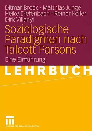 Soziologische Paradigmen Nach Talcott Parsons af Heike Diefenbach, Ditmar Brock, Matthias Junge