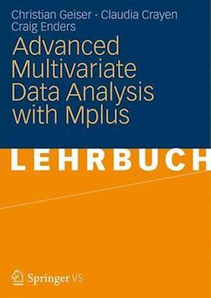 Advanced Multivariate Data Analysis With Mplus af Christian Geiser