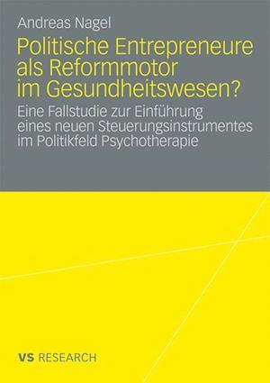 Politische Entrepreneure ALS Reformmotor Im Gesundheitswesen? af Andreas Nagel