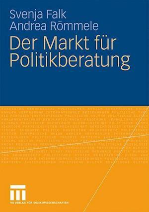Der Markt Fur Politikberatung af Andrea R. Mmele, Andrea Rommele, Svenja Falk