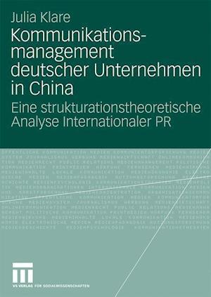 Kommunikationsmanagement Deutscher Unternehmen in China af Julia Klare
