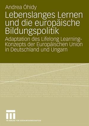 Lebenslanges Lernen Und Die Europaische Bildungspolitik af Andrea Ohidy, Andrea Hidy