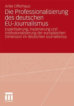 Die Professionalisierung Des Deutschen Eu-Journalismus af Anke Offerhaus