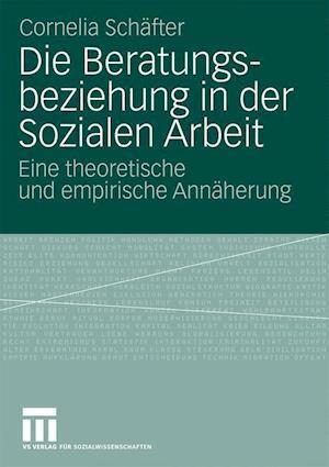 Die Beratungsbeziehung in Der Sozialen Arbeit af Cornelia Schafter, Cornelia Sch Fter