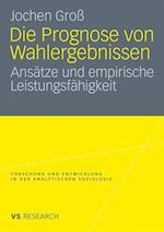 Die Prognose Von Wahlergebnissen af Jochen Gross, Jochen Gro