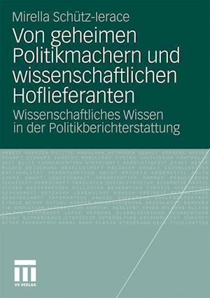 Von Geheimen Politikmachern Und Wissenschaftlichen Hoflieferanten af Mirella Sch Tz-Lerace, Mirella Schutz-Lerace, Mirella Sch Tz-Ierace
