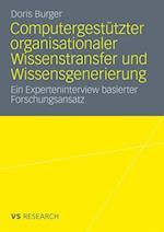 Computergestutzter Organisationaler Wissenstransfer Und Wissensgenerierung af Doris Burger