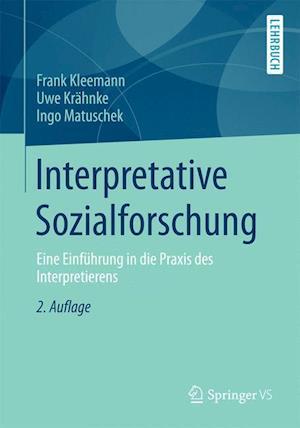 Interpretative Sozialforschung af Frank Kleemann, Ingo Matuschek, Uwe Krahnke