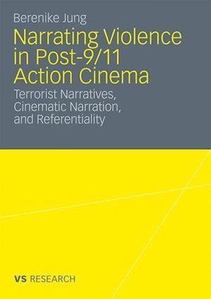 Narrating Violence in Post-9/11 Action Cinema af Berenike Jung