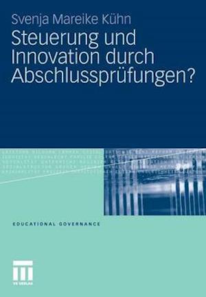 Steuerung Und Innovation Durch Abschlussprufungen? af Svenja Mareike Kuhn, Svenja Mareike K. Hn, Svenja Mareike Keuhn
