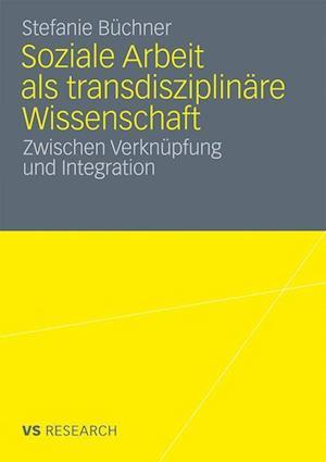 Soziale Arbeit als Transdisziplinare Wissenschaft af Stefanie Buchner