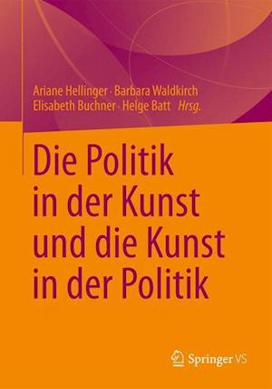 Die Politik in der Kunst und die Kunst in der Politik af Helge Batt